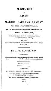 Memoirs of the life of Martha Laurens Ramsay: With an appendix, containing extracts from her diary, letters, and other private papers; and also, from letters written to her by her father, Henry Laurens, 1771-1776