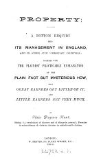 Property; a Bottom Enquiry Into Its Management in England and in Other Such 'Christian' Countries ...