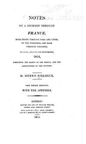 Notes on a Journey Through France: From Dieppe Through Paris and Lyons to the Pyrennes and Back Through Toulouse, in July, August, and September, 1814, Describing the Habits of the People, and the Agriculture of the Country