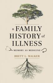 A Family History of Illness: Memory as Medicine
