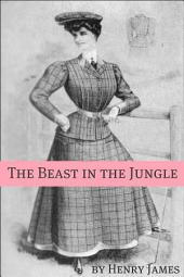 The Beast in the Jungle (Annotated - Includes Essay and Biography)