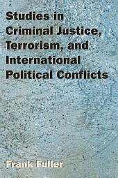 Studies in Criminal Justice, Terrorism, and International Political Conflicts