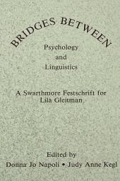 Bridges Between Psychology and Linguistics: A Swarthmore Festschrift for Lila Gleitman