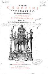 Renati Choppini Andegaui ... De Domanio Franciae, Libri III ...