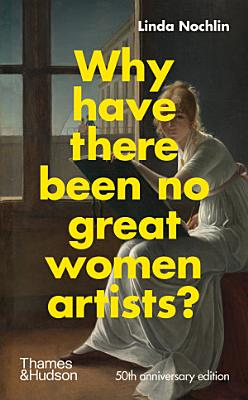Why Have There Been No Great Women Artists   50th anniversary edition