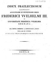 Index praelectionum auspiciis Augustissimi et Potentissimi Regis Friderici Wilhelmi III. in Universitate Fridericia Wilhelmia Rhenana ... publice privatimque habendarum: 1835/36