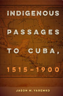 Indigenous Passages to Cuba  1515 1900 PDF