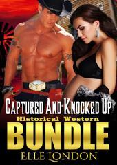 Captured And Knocked Up: Historical Western Bundle
