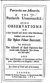 Patriarcha Non Monarcha: The Patriarch Unmonarch'd: Being Observations on a Late Treatise and Divers Other Miscellanies, Published Under the Name of Sir Robert Filmer ...