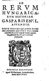Ad Rervm Hvngaricarvm Historiam Gasparis Ens L. Appendix