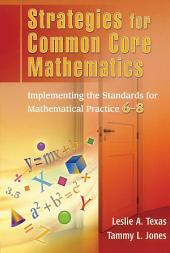 Strategies for Common Core Mathematics: Implementing the Standards for Mathematical Practice, 6-8