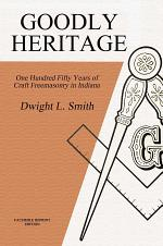 Goodly Heritage: One Hundred Fifty Years of Craft Freemasonry in Indiana