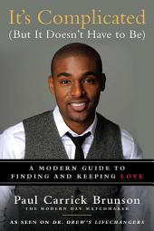 It's Complicated (But It Doesn't Have to Be): A Modern Guide to Finding and Keeping Love