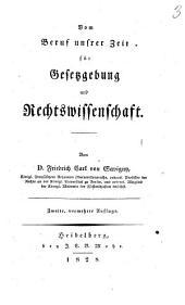 Vom Beruf unsrer Zeit für Gesetzgebung und Rechtswissenschaft. Von D. Friedrich Carl von Savigny ..