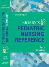 Mosby's Pediatric Nursing Reference - E-Book: Edition 6