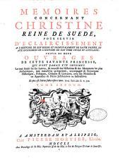 Mémoires concernant Christine, reine de Suède, pour servir d'éclaircissement à l'histoire de son règne... suivis de deux ouvrages de cette savante princesse, qui n'ont jamais été imprimés