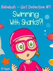 Rebekah - Girl Detective #7: Swimming With Sharks?!