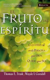 El fruto del Espíritu: Conviértase en la persona que Dios quiere que sea