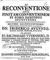 De reconventione ante finitam conventionem in foro Saxonico instituenda ... praeside Io. Balthasare VVernhero ... in Academia vitebergensi, d. 14. nov. 1716 in auditorio iuridico publice disputabit Ioannes Godofredus Schlegelius ...