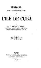 Histoire physique, politique et naturelle de l'île de Cuba. Tr. de S. Berthelot [and others].