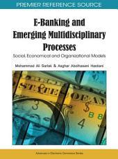 E-Banking and Emerging Multidisciplinary Processes: Social, Economical and Organizational Models: Social, Economical and Organizational Models