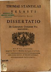 Thomae Stanislai Velsti ... Dissertatio De litterarum graecarum pronuntiatione