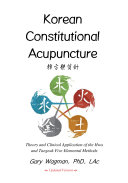 Korean Constitutional Acupuncture - Theory and Clinical Application of the Hwa and Taegeuk Five Elemental Methods