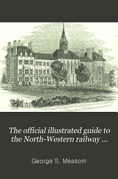 The Official Illustrated Guide to the North-Western Railway and All Its Branches: With Descriptions of the Most Important Manufactories in the Large Towns on the Lines