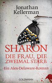 Sharon: Die Frau, die zweimal starb: Ein Alex-Delaware-Roman 4