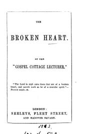 The broken heart, by the 'Gospel cottage lecturer'.