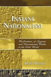 Instant Nationalism: McArabism, Al-Jazeera, and Transnational Media in the Arab World