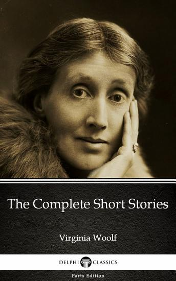 The Complete Short Stories by Virginia Woolf   Delphi Classics  Illustrated  PDF