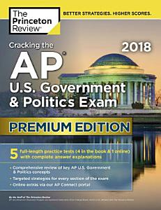 Cracking the AP U  S  Government and Politics Exam 2018  Premium Edition Book
