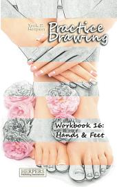 Practice Drawing - Workbook 16: Hands & Feet