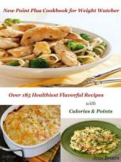 New Point Plus Cookbook for Weight Watcher: Over 185 Healthiest Flavorful Recipes with Calories & Points