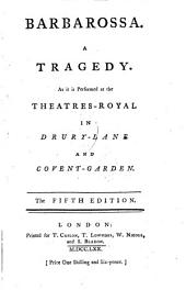 Barbarossa: A tragedy. As it is performed at the Theatres-Royal in Drury-Lane and Covent-Garden