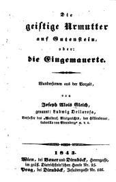 Die geistige Urmutter auf Gutenstein; oder, Die Eingemauerte, Wunderscenen aus der Vorzeit