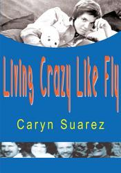 Living Crazy Like Fly Book PDF