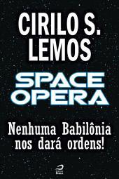 Space Opera - Nenhuma Babilônia nos dará ordens!