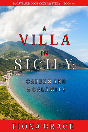 A Villa in Sicily  Capers and a Calamity  A Cats and Dogs Cozy Mystery   Book 4