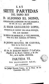 Las siete partidas del Sabio Rey D. Alfonso el Nono, 6-7: copiadas de la edición de Salamanca del año 1555 que publicó el Señor Gregorio López