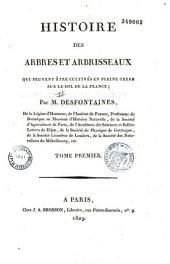 Histoire des arbres et arbrisseaux qui peuvent être cultivés en pleine terre sur le sol de la France: Volume1