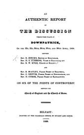 An authentic Report of the Discussion which took place at Downpatrick ... April 1828, between E. H., H. S. Cumming and R. W. Kyle; and B. M'Auley, C. Denvir and D. Curoe, on six of the points of controversy between the Church of England and the Church of Rome