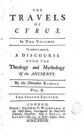 The Travels of Cyrus, 2: To Urchich is Annexd a Discourse Upon the Theology and Mythbolgy of the Ancients by the Chevalier, Volume 1