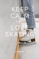 Keep Calm And Love Skating Notebook