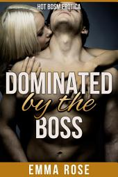 Dominated by the Boss: Hot BDSM Erotica