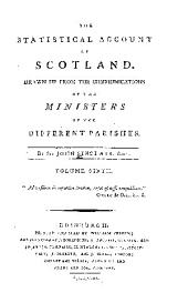 The statistical account of Scotland: Drawn up from the communications of the ministers of the different parishes, Volume 6