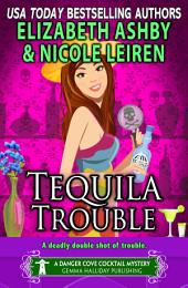 Tequila Trouble: A Danger Cove Cocktail Mystery