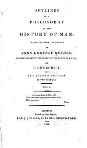 Outlines of a Philosophy of the History of Man:/ Johann Gottfried Von Herder. Tr. from the German of John Godfrey Herder by T. Churchill: Volume 1
