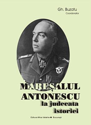 Maresalul Antonescu la judecata istoriei PDF